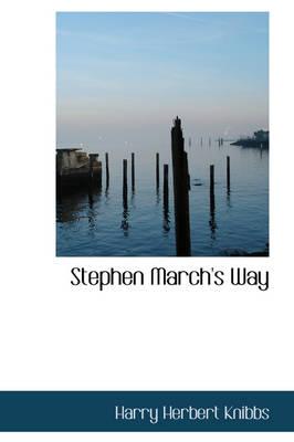 Stephen March's Way by Harry Herbert Knibbs