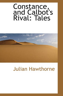 Constance, and Calbot's Rival Tales by Julian Hawthorne