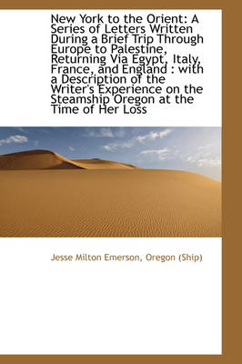 New York to the Orient A Series of Letters Written During a Brief Trip Through Europe to Palestine, by Jesse Milton Emerson