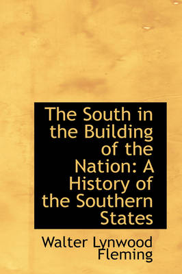 The South in the Building of the Nation A History of the Southern States by Walter Lynwood Fleming
