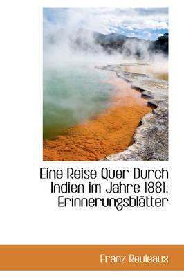 Eine Reise Quer Durch Indien Im Jahre 1881 Erinnerungsbl Tter by Franz Reuleaux