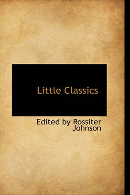 Little Classics by Edited By Rossiter Johnson
