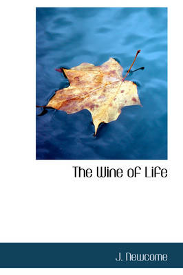The Wine of Life by J Newcome