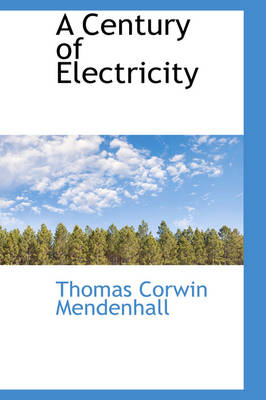 A Century of Electricity by Thomas Corwin Mendenhall