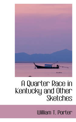 A Quarter Race in Kentucky and Other Sketches by William T Porter