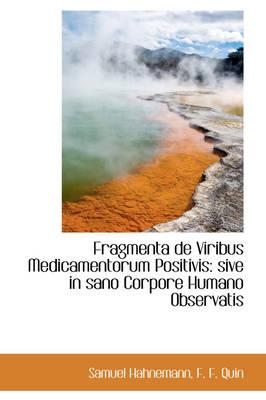 Fragmenta de Viribus Medicamentorum Positivis Sive in Sano Corpore Humano Observatis by Dr Samuel Hahnemann