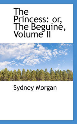 The Princess Or, the Beguine, Volume II by Sydney Morgan