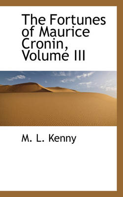 The Fortunes of Maurice Cronin, Volume III by M L Kenny