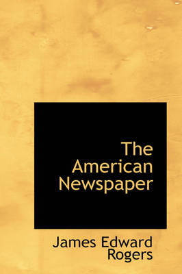 The American Newspaper by James Edward Rogers