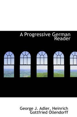 A Progressive German Reader by George J Adler