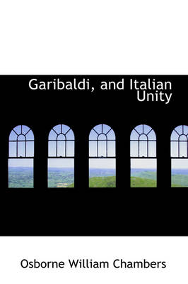 Garibaldi, and Italian Unity by Osborne William Chambers