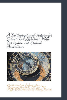 A Bibliography of History for Schools and Libraries With Descriptive and Critical Annotations by Charles McLean Andrews