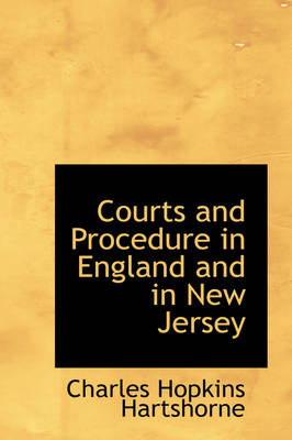 Courts and Procedure in England and in New Jersey by Charles Hopkins Hartshorne