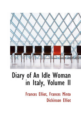 Diary of an Idle Woman in Italy, Volume II by Frances Elliot