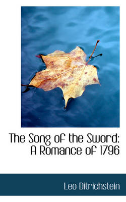 The Song of the Sword A Romance of 1796 by Leo Ditrichstein
