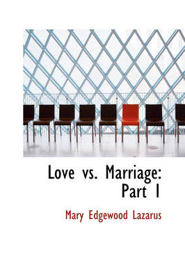 Love vs. Marriage Part 1 by Mary Edgewood Lazarus