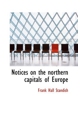 Notices on the Northern Capitals of Europe by Frank Hall Standish