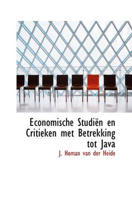 Economische Studi N En Critieken Met Betrekking Tot Java by J Homan Van Der Heide
