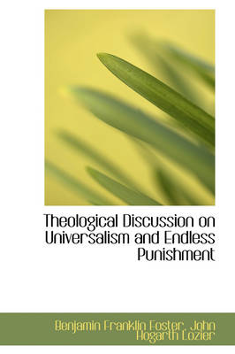 Theological Discussion on Universalism and Endless Punishment by Benjamin Franklin Foster
