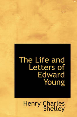 The Life and Letters of Edward Young by Henry Charles Shelley