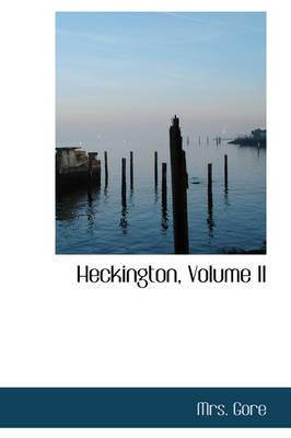Heckington, Volume II by Mrs Gore