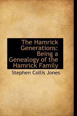 The Hamrick Generations Being a Genealogy of the Hamrick Family by Stephen Collis Jones