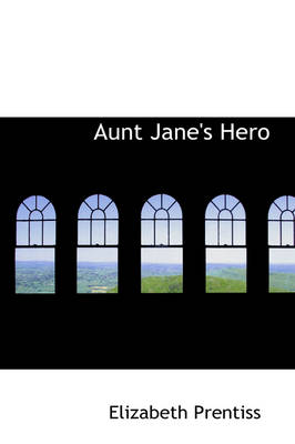 Aunt Jane's Hero by Elizabeth Prentiss