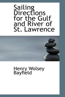 Sailing Directions for the Gulf and River of St. Lawrence by Henry Wolsey Bayfield