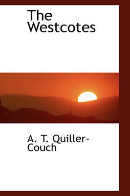 The Westcotes by Arthur Quiller-Couch
