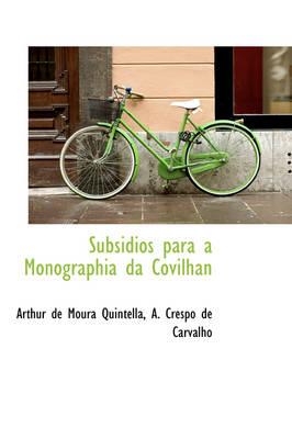 Subsidios Para a Monographia Da Covilhan by Arthur De Moura Quintella