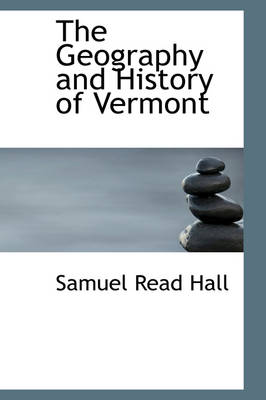 The Geography and History of Vermont by Samuel Read Hall
