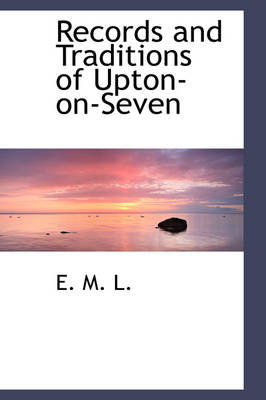 Records and Traditions of Upton-On-Seven by E M L