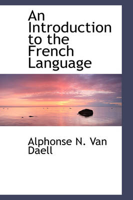 An Introduction to the French Language by Alphonse N Van Daell