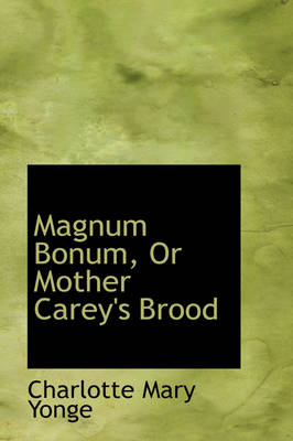 Magnum Bonum, or Mother Carey's Brood by Charlotte Mary Yonge