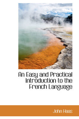 An Easy and Practical Introduction to the French Language by John Haas