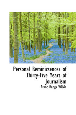 Personal Reminicsences of Thirty-Five Years of Journalism by Franc Bangs Wilkie