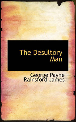 The Desultory Man by George Payne Rainsford James