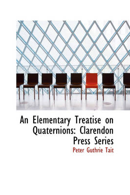 An Elementary Treatise on Quaternions Clarendon Press Series by Peter Guthrie Tait