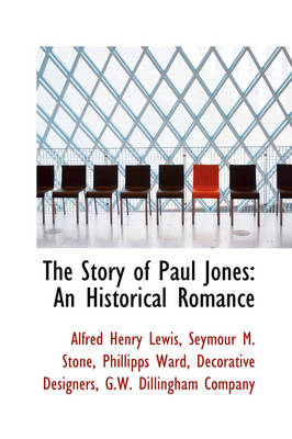 The Story of Paul Jones An Historical Romance by Alfred Henry Lewis