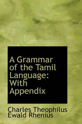 A Grammar of the Tamil Language With Appendix by Charles Theophilus Ewald Rhenius
