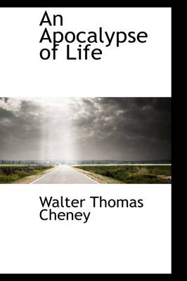 An Apocalypse of Life by Walter Thomas Cheney