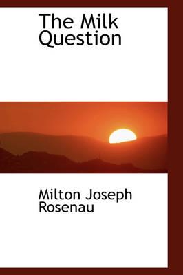 The Milk Question by Milton Joseph Rosenau