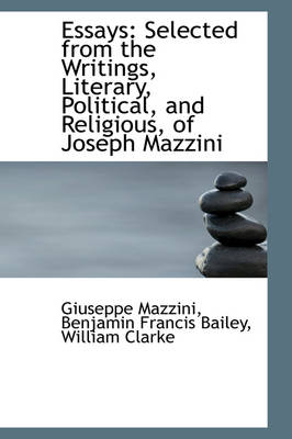 Essays Selected from the Writings, Literary, Political, and Religious, of Joseph Mazzini by Giuseppe Mazzini