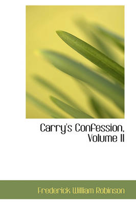 Carry's Confession, Volume II by Frederick William Robinson