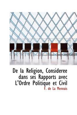 de La Religion, Consid R E Dans Ses Rapports Avec L'Ordre Politique Et Civil by F De La Mennais