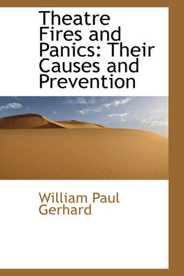 Theatre Fires and Panics Their Causes and Prevention by William Paul Gerhard