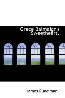 Grace Balmaign's Sweetheart. by James Runciman