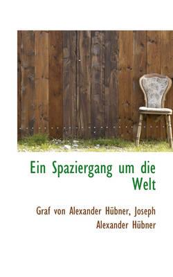 Ein Spaziergang Um Die Welt by Graf Von Alexander Hbner