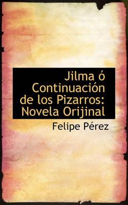 Jilma Continuaci N de Los Pizarros Novela Orijinal by Felipe Prez