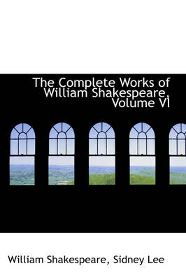 The Complete Works of William Shakespeare, Volume VI by William Shakespeare
